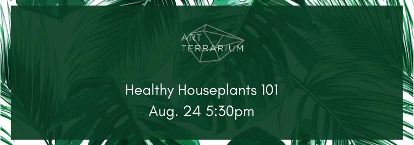 Healthy Houseplants 101Aug. 10 5-30pm (3)